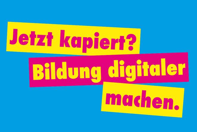 Jetzt kapiert? Bildung digitaler machen!
